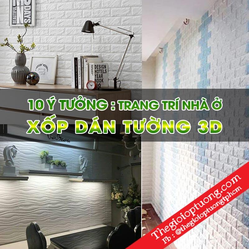 Xốp dán tường 3D đẹp : 10 ý tưởng trang trí nhà ở siêu độc đáo, tiết kiệm